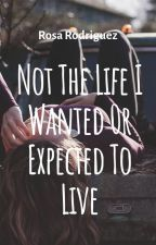Not The Life I Wanted Or Expected To Live by oD11662020