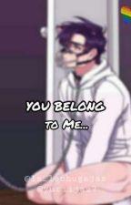 You Belong To Me °Yaoi° by la_lechugaLeen