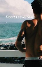 Don't Leave, Stay by Auroranonymous05