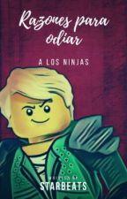Ninjago: Razones para odiar a los ninjas. by StarBeats
