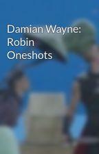 Damian Wayne as Robin Oneshots by lelelele041