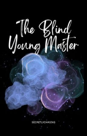 The Blind Young Master [Completed:2019] by secretlychasing