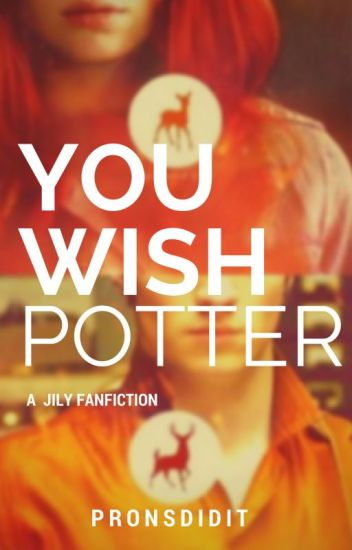 You wish Potter : A Jily Fanfiction