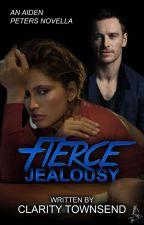 Fierce Jealousy: An Aiden Peters Novella by ClarityNMercy