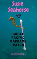 Susie Seahorse and the Great Pacific Garbage Patch by sandydragon1