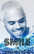 Smile ♡ (A Chris Brown Love Story) by DoloraMaeOfficial