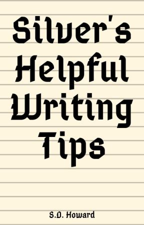 Silver's Helpful Writing Tips by Silverhand19