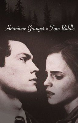 Hermione X Tom Riddle - Chapter 3 - Wattpad