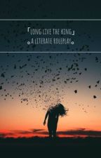 「long live the king」。a literate roleplay。 by _bibi-sama_