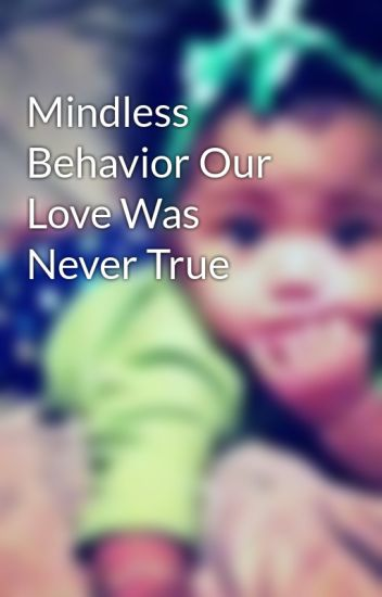 Mindless Behavior Our Love Was Never True