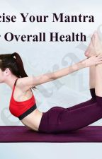 Exercise- your mantra for overall health by nickgeller
