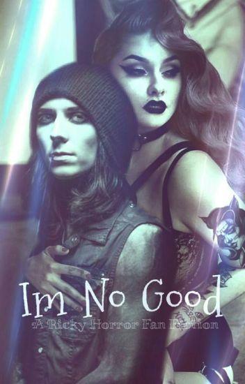 I'm No Good(Ricky Horror)