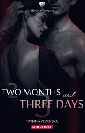 Two Months and Three Days (Sinister Romance #1) by TatianaVedenska