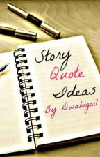 Story Quote Ideas by dwabigail