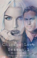 #1 Chicago Love Season 1 by Paulinemartin100