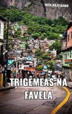 trigêmeas na favela by Mariasabacate