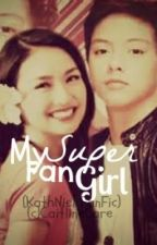 My Super Fan Girl [Kathniel] by padillacait