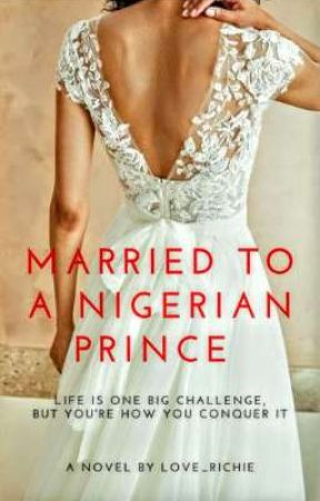 Married to a Nigerian Prince (√)  by love_richie