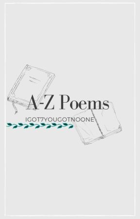 A-Z Poems by IGOT7yougotnoone