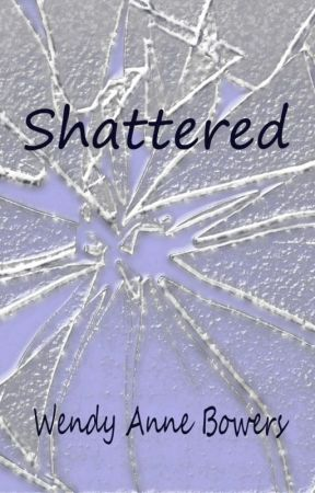 Shattered by WendyBowers