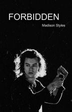Forbidden (Harry Styles Fanfic) by MadisonStylees