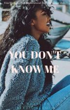 YOU DON'T KNOW ME , My story by Beautifulamia