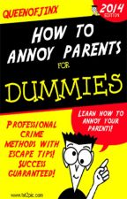 How To Annoy Parents For DUMMIES! by QueenofJinx