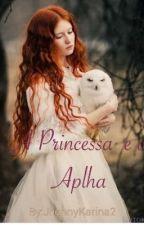 A princesa e o Alpha by JhennyKarina2