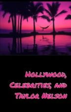 Hollywood, Celebrities, and Taylor Nelson by jahlemarie21