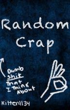 Random Crap by Kitten1134