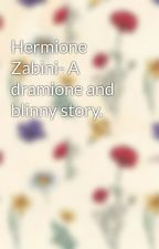 Hermione Zabini- A dramione and blinny story. by Ddp418