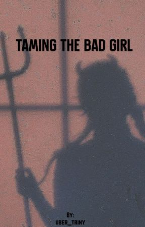 Taming the bad girl by uber_triny