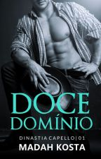 DOCE DOMINIO | Dinastia Capello - Livro 01 by MadahLenaKosta