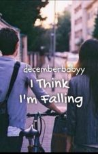 I Think I'm Falling (ongoing) by decemberbabyy