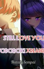 Still Love You ♡ Todoroki x Reader  by NatalySempai