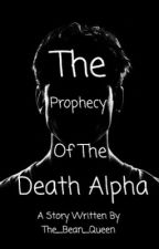 The Prophecy Of The Death Alpha by The_Bean_Queen