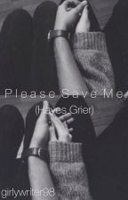 Please Save Me (Hayes Grier FanFic) by girlywriter98