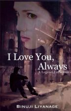 I Love You, Always by dayismylight