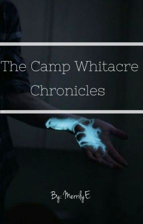 The Camp Whitacre Chronicles by MerrilyE