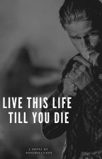 Live This Life Till You Die by xoxemilyxxox
