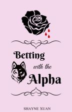 Betting with the Alpha #Wattys2019 by lilmscoffee