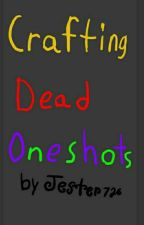Crafting Dead Oneshots(requests Open)[Super Slow Updates] by Jester726