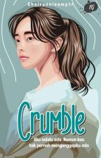 Crumble (Completed) by Chairunnisamptr