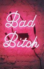 Bad Bitch by Writerof2018
