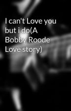 I can't Love you but i do(A Bobby Roode Love story) by WWEteen