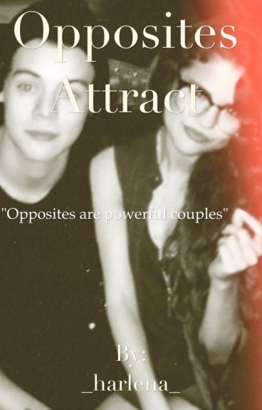 Opposites Attract (Harlena) (2) - _harlena_ - Wattpad