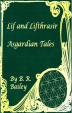 Lif and Lifthrasir - Asgardian Tales - Book 1 by BaileyBookandSketch