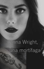 Jenna Wright, una mortífaga más. (Harry Potter) by harrypotterfanf