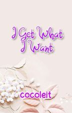 I Get What I Want by cocoleit