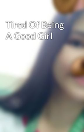 Excellent idea. tired of being a good girl